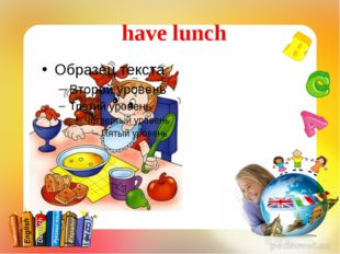 have lunch
