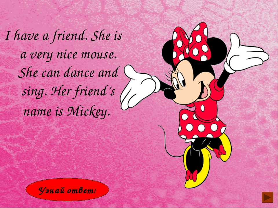 I have a friend. She is a very nice mouse. She can dance and sing. Her friend...