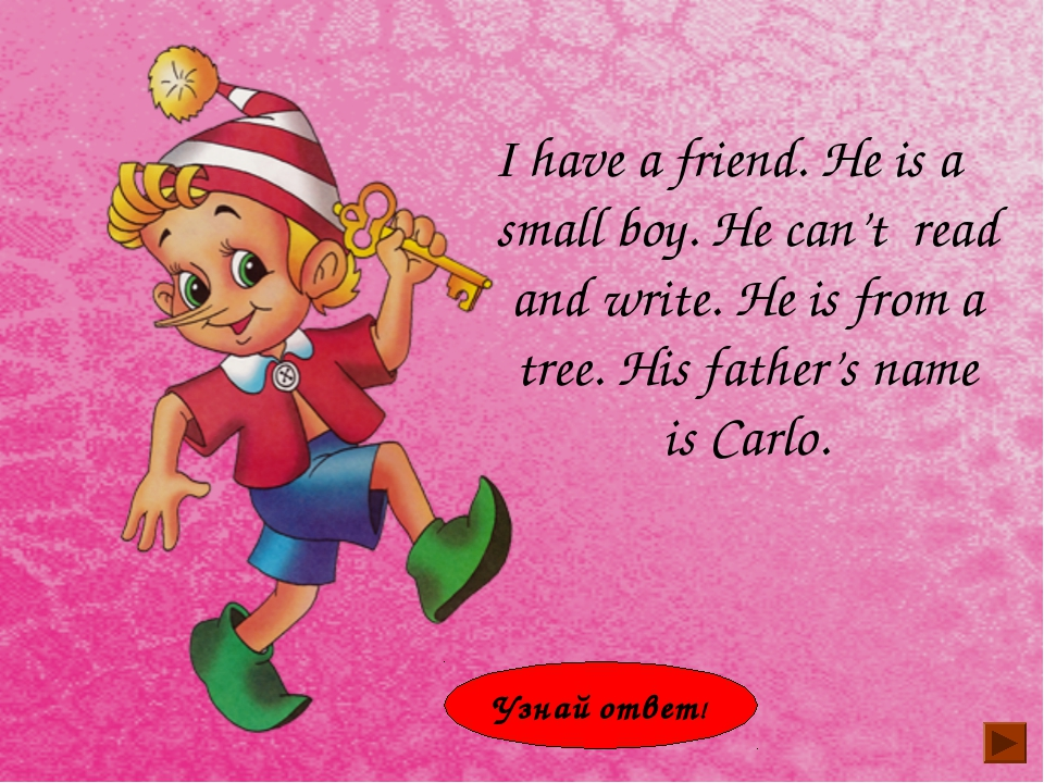 I have a friend. He is a small boy. He can't read and write. He is from a tre...
