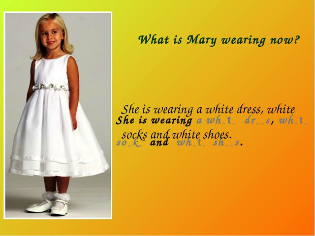 She is wearing a wh _ t _ dr _ _ s , wh _ t _ so _ k _ and wh _ t _ sh _ _ s....