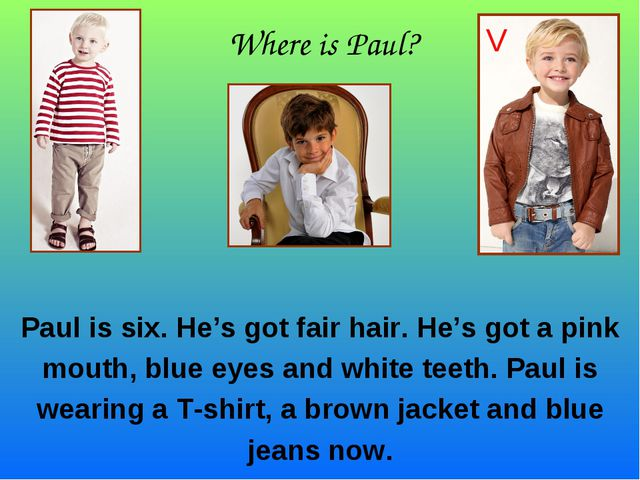 Where is Paul? Paul is six. He's got fair hair. He's got a pink mouth, blue...