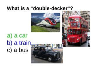 """What is a """"double-decker""""? a car a train a bus"""