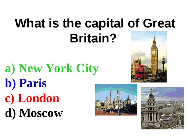 What is the capital of Great Britain? a) New York City b) Paris c) London d)...