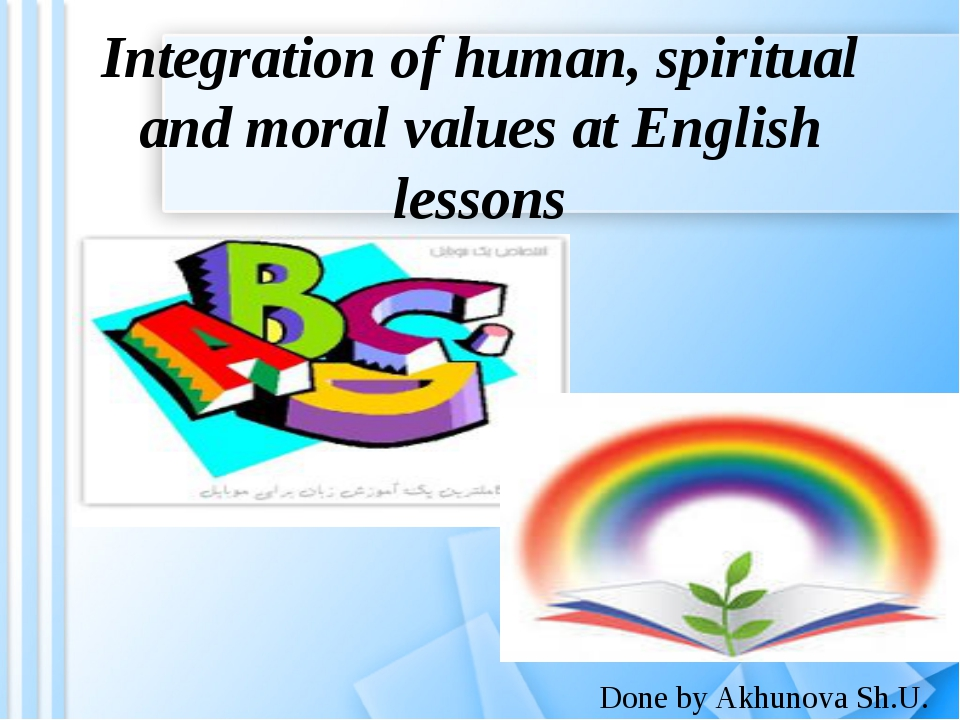Integration of human, spiritual and moral values at English lessons Done by A...