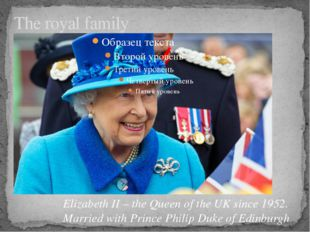 The royal family Elizabeth II – the Queen of the UK since 1952. Married with