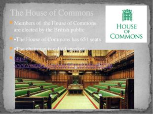 The House of Commons Members of the House of Commons are elected by the Briti