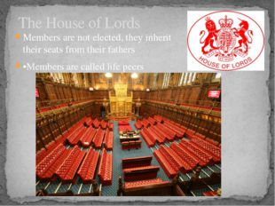 Members are not elected, they inherit their seats from their fathers •Members