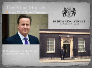 Since 2010 David Cameron The Prime Minister 10 Downing street (Number 10) the