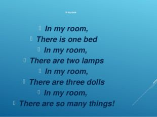 In my room In my room, There is one bed In my room, There are two lamps In m