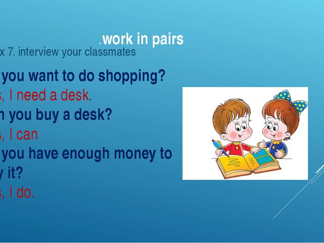 .work in pairs Do you want to do shopping? Yes, I need a desk. Can you buy a...