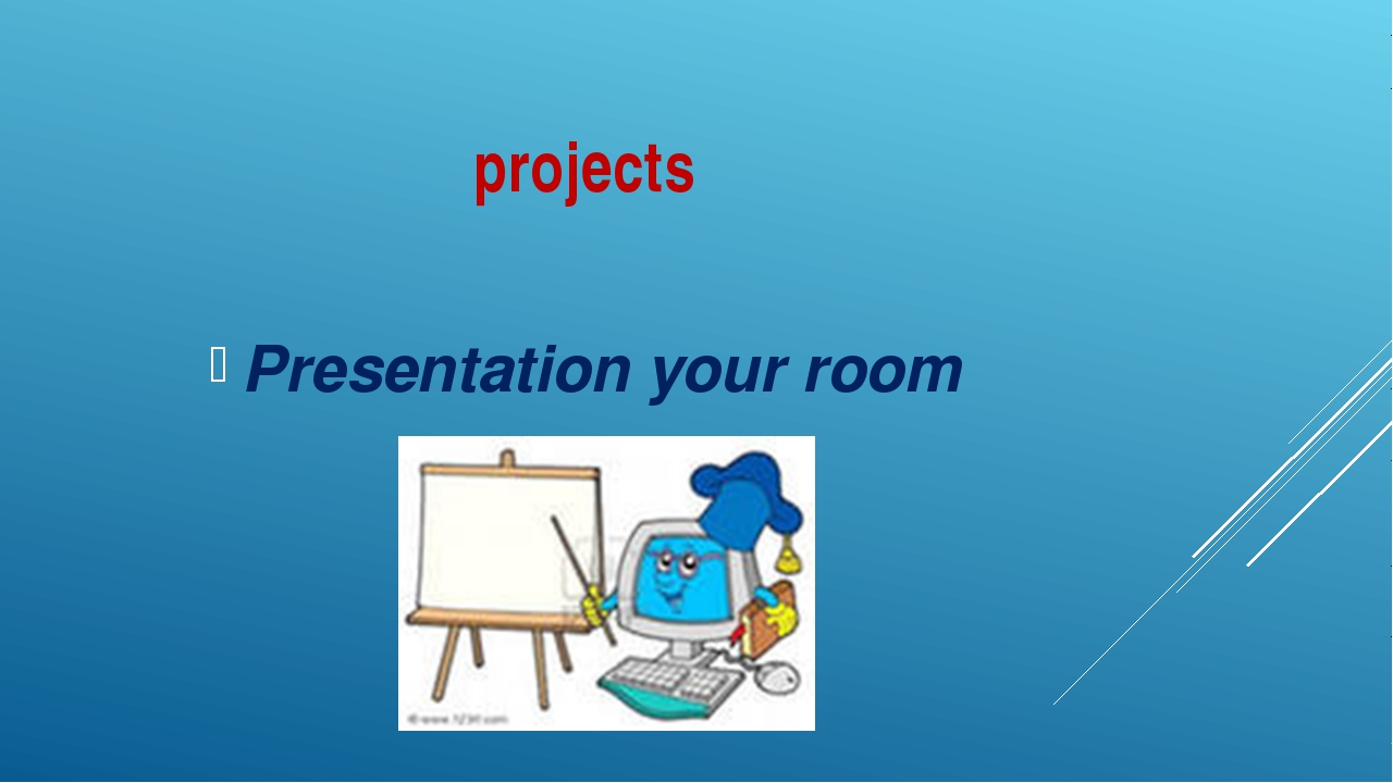 projects Presentation your room