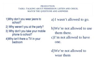 PRODUCTION: TASK1: TALKING ABOUT PERMISSION. LISTEN AND CHECK. MATCH THE QUES