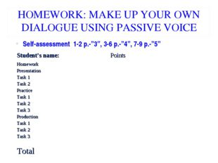 HOMEWORK: MAKE UP YOUR OWN DIALOGUE USING PASSIVE VOICE Self-assessment 1-2 p