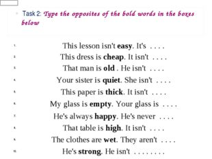 Task 2: Type the opposites of the bold words in the boxes below 1.This less