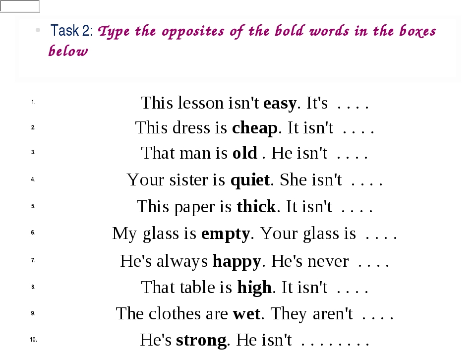 Task 2: Type the opposites of the bold words in the boxes below 1.	This less...