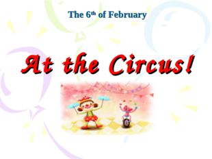 At the Circus! The 6th of February