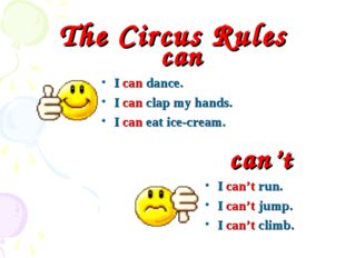 The Circus Rules can I can dance. I can clap my hands. I can eat ice-cream. c
