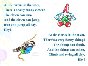 At the circus in the town, There's a very funny clown! The clown can run, And
