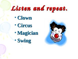 Listen and repeat. Clown Circus Magician Swing