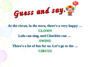 Guess and say. At the circus, in the town, there's a very happy … CLOWN Lulu