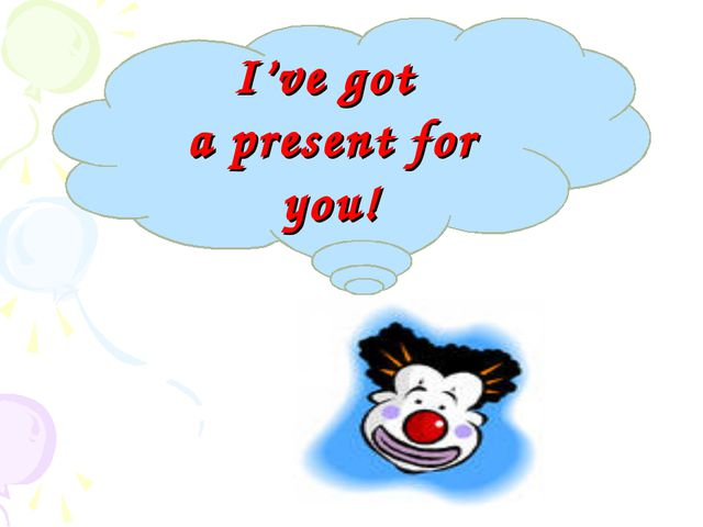 I've got a present for you!