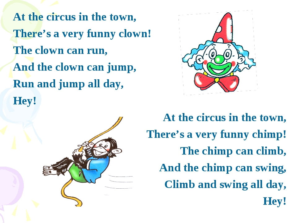 At the circus in the town, There's a very funny clown! The clown can run, And...