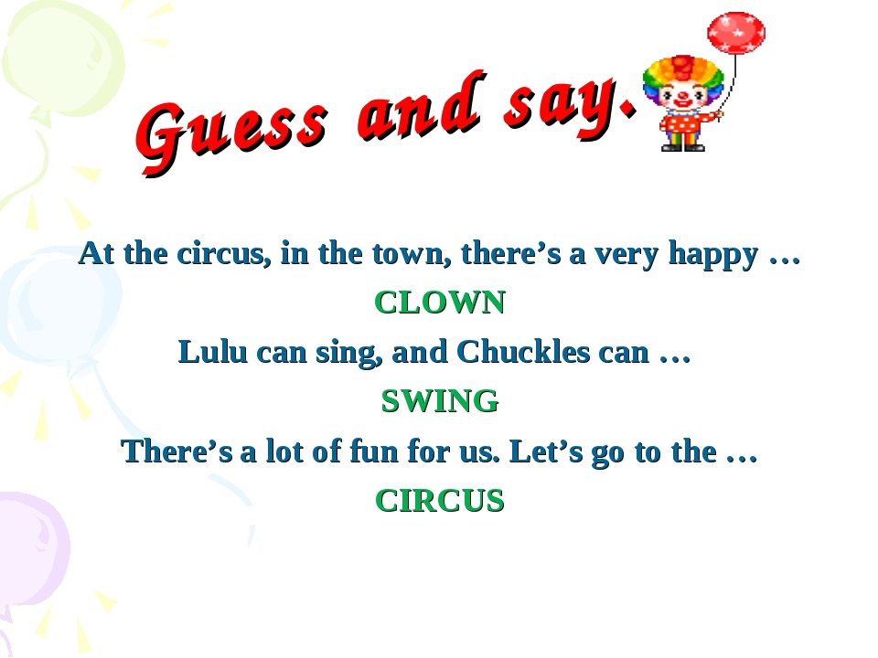 Guess and say. At the circus, in the town, there's a very happy … CLOWN Lulu...