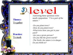 Theory: To gather Practice: To mark Answering these questions write small com