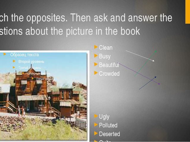 Match the opposites. Then ask and answer the questions about the picture in t...