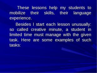 These lessons help my students to mobilize their skills, their language ex