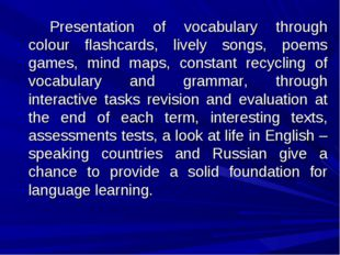 Presentation of vocabulary through colour flashcards, lively songs, poems g