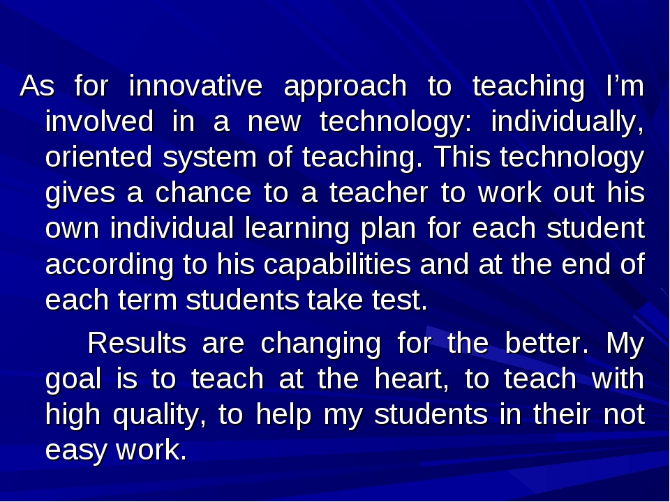 As for innovative approach to teaching I'm involved in a new technology: i...
