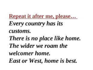 Repeat it after me, please… Every country has its customs. There is no place
