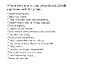 What is more pros or cons going abroad? Divide expressions into two groups. d