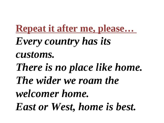 Repeat it after me, please… Every country has its customs. There is no place...