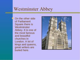 Westminster Abbey On the other side of Parliament Square there is Westminster