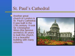 St. Paul's Cathedral Another great church in London is St. Paul's Cathedral.