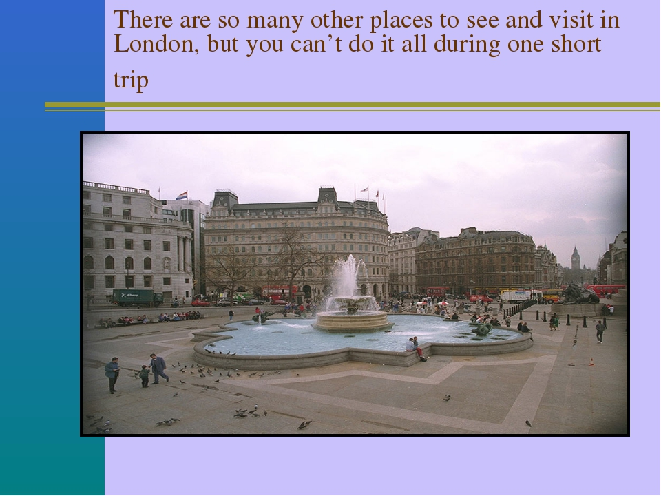 There are so many other places to see and visit in London, but you can't do i...