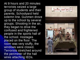 At 9 hours and 20 minutes terrorists seized a large group of students and the