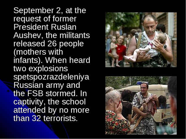 September 2, at the request of former President Ruslan Aushev, the militants...