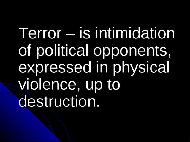 Terror – is intimidation of political opponents, expressed in physical viole...