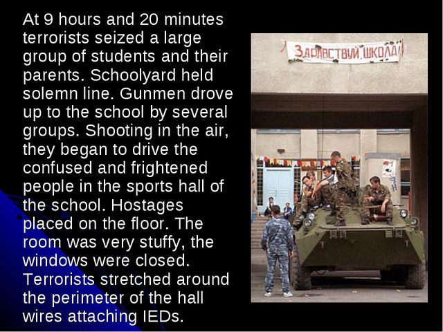 At 9 hours and 20 minutes terrorists seized a large group of students and the...
