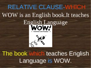 WOW is an English book.It teaches English Language RELATIVE CLAUSE-WHICH The
