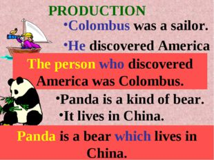 PRODUCTION Colombus was a sailor. He discovered America The person who discov