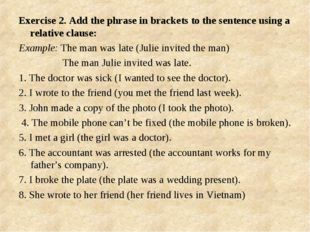Exercise 2. Add the phrase in brackets to the sentence using a relative claus