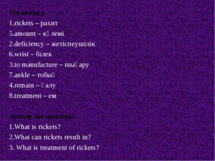 Vocabulary 1.rickets – рахит 5.amount – көлемі 2.deficiency – жетіспеушілік 6