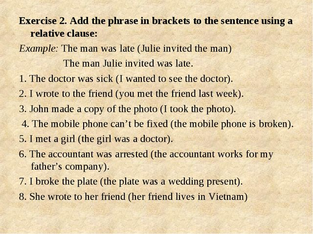 Exercise 2. Add the phrase in brackets to the sentence using a relative claus...