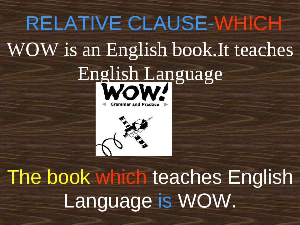 WOW is an English book.It teaches English Language RELATIVE CLAUSE-WHICH The...