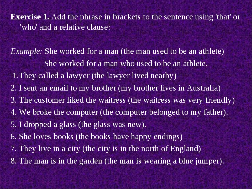 Exercise 1. Add the phrase in brackets to the sentence using 'that' or 'who'...