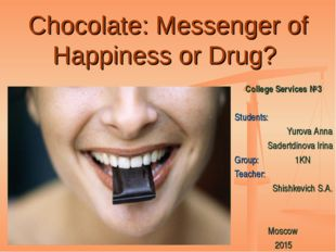 Chocolate: Messenger of Happiness or Drug? College Services №3 Students: Yuro